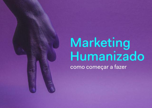 O-que-é-Marketing-Humanizado-e-como-começar-a-fazer